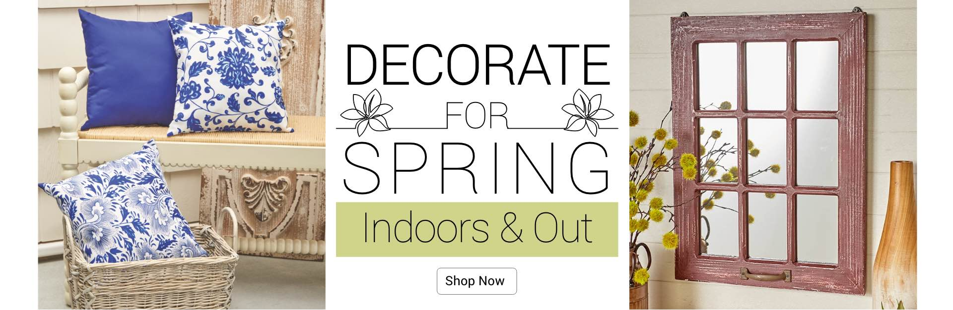 Decorate For Spring Indoors and Out. Shop Now