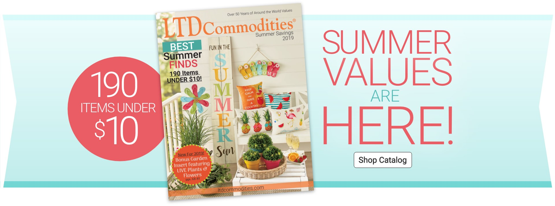 New Summer Values Are Here! 190 Items Under $10! Shop Catalog