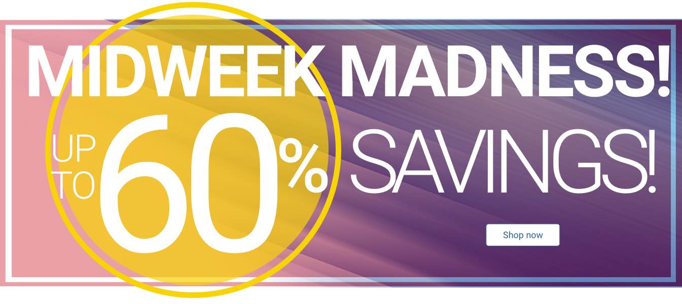 Midweek Madness! Up to 60% Savings. Shop Now