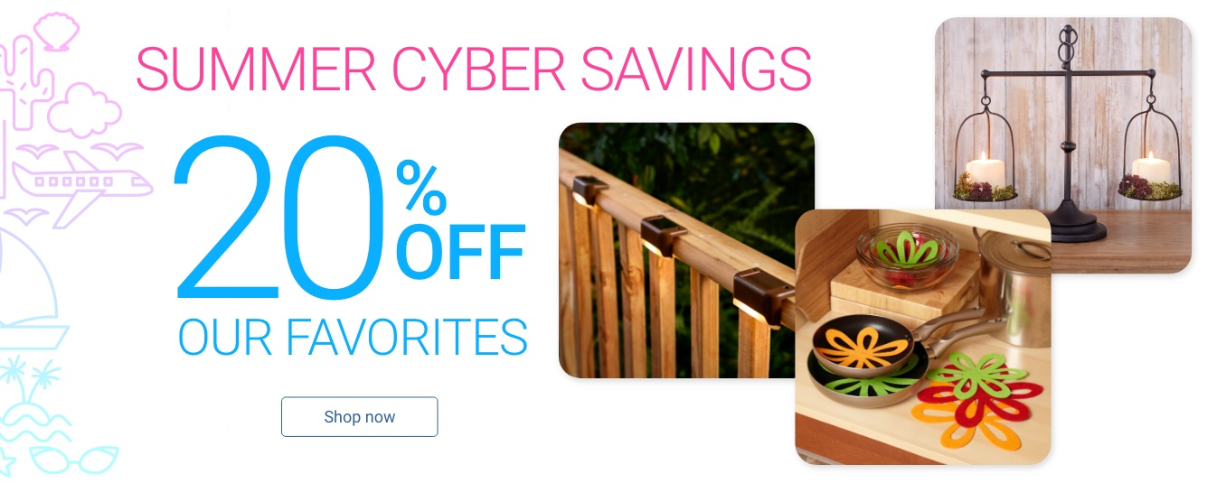 Summer Cyber Savings 20% Off Our Favorites Shop Now