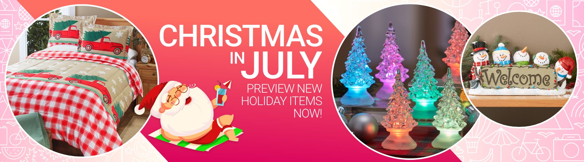 Christmas In July! Preview New Holiday Items Now Shop Now