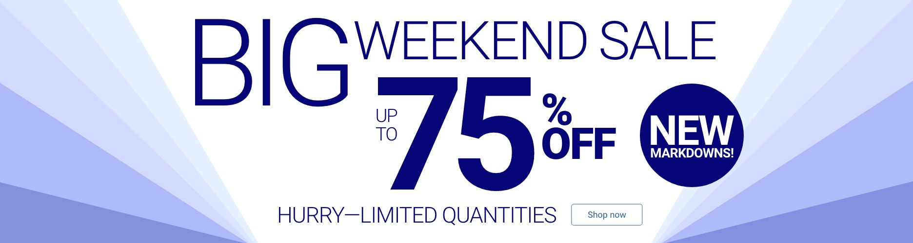 Big Weekend Sale Up To 75% Off Shop Now