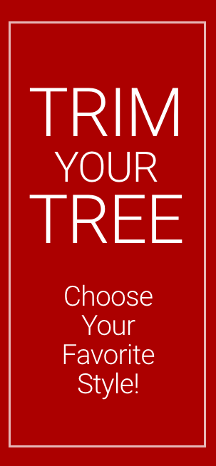 Trim Your Tree. Choose Your Favorite Style! Shop Now